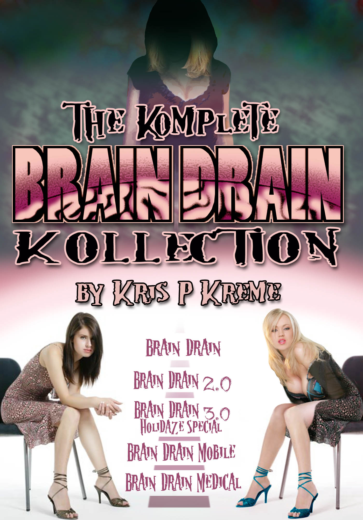 The Komplete Brain Drain Kollection by Kris P. Kreme