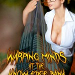 Warping Minds at The Knowledge Bank by Kris P. Kreme