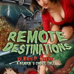 Remote Destinations by Kris P. Kreme