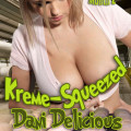 Kreme-Squeezed: Dani Delicious by Kris P. Kreme