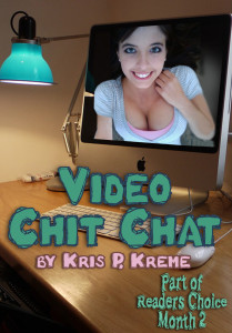 Video Chit Chat by Kris P. Kreme