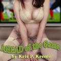 Ahead of the Game by Kris P. Kreme