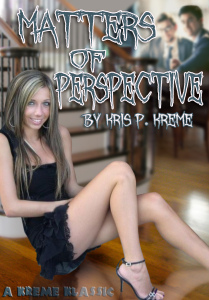Matters of Perspective by Kris P. Kreme