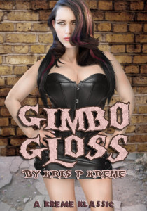 Gimbo Gloss by Kris P. Kreme