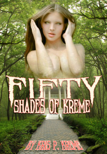 Fifty Shades of Kreme by Kris P. Kreme