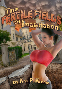 The Fertile Fields of Imagination by Kris P. Kreme