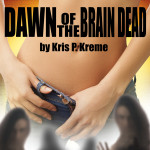 Dawn of the Brain Dead by Kris P. Kreme
