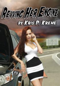 Revving Her Engine by Kris P. Kreme