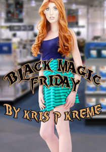 Black Magic Friday by Kris P. Kreme