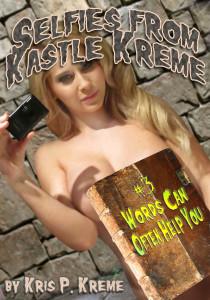 Selfies from Kastle Kreme #3 - Words can often Help You by Kris P. KReme