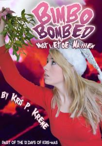 Bimbo Bombed Mistletoe Mayhem by Kris P. Kreme