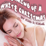 Dreaming of a White Christmas by Kris P. Kreme