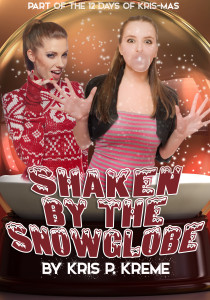 Shaken by the Snowglobe by Kris P. Kreme