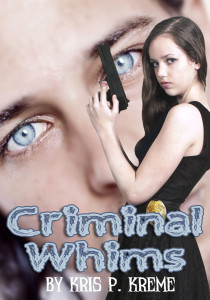 Criminal Whims by Kris P. Kreme