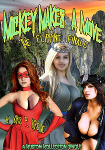 Mickey Makes a Move, the Flipping Finale by Kris P. Kreme