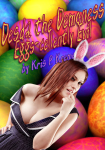 Desda the Demoness - Eggs-cellently Evil by Kris P. Kreme