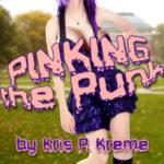 Pinking the Punk by Kris P. Kreme