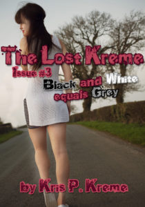 The Lost Kreme Issue #3: Black and White equals Grey by Kris P. Kreme
