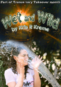 Wet and Wild by Kris P. Kreme