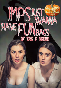 Imps Just Wanna Have Funbags by Kris P. Kreme