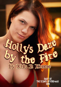 Holly's Daze by the Fire by Kris P. Kreme