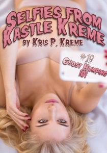 Selfies from Kastle Kreme #19 - Ghost Humping 101 by Kris P. Kreme