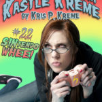 Selfies from Kastle Kreme #22 - SINtendo Whee! by Kris P. Kreme