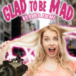 Glad to be Mad by Kris P. Kreme