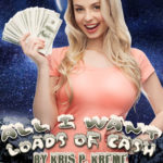 All I Want: Loads of Cash by Kris P. Kreme