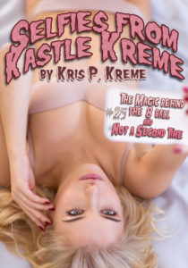 Selfies from Kastle Kreme #25 - The Magic Behind the 8 Ball & Not a Second Time by Kris P. Kreme