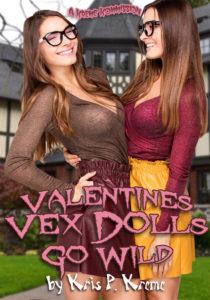Valentine's Vex Dolls Go Wild by Kris P. Kreme