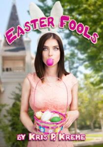 Easter Fools by Kris P. Kreme
