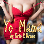 Yo' Mama by Kris P. Kreme