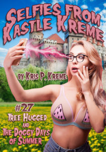 Selfies from Kastle Kreme #27 - Tree Hugged & The Doggy Days of Summer by Kris P. Kreme