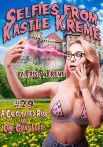 Selfies from Kastle Kreme #29 - A Calculated Risk & One Giant Leap by Kris P. Kreme