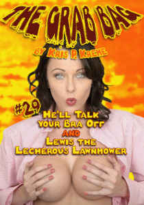 The Grab Bag #29 - He'll Talk your Bra Off & Lewis the Lecherous Lawnmower by Kris P. Kreme