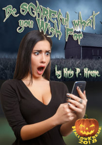 Be SCAREful what you Wish For by Kris P. Kreme