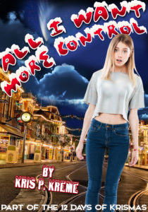 All I Want: More Control by Kris P. Kreme