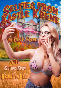 Selfies from Kastle Kreme #31 - Getting Spun and Highway to Hell by Kris P. Kreme