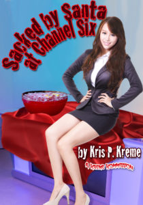 Sacked by Santa at Channel Six by Kris P. Kreme