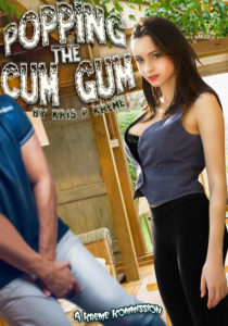 Popping the Cum Gum by Kris P. Kreme