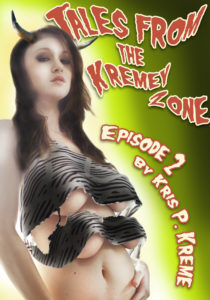 Tales from the Kremey Zone Episode 2 by Kris P. Kreme