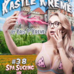 Selfies from Kastle Kreme #38 - Spa Sucking & Bimbo Beer by Kris P. Kreme