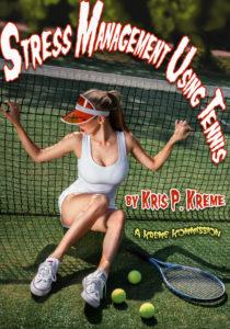 Stress Management Using Tennis by Kris P. Kreme