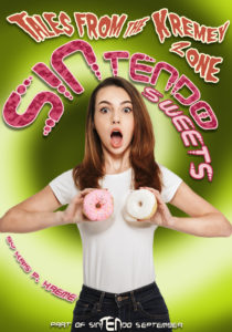 Tales from the Kremey Zone SINtendo Sweets by Kris P. Kreme