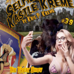 Selfies from Kastle Kreme #39 - The Freak Show & Casting Off Costumes by Kris P. Kreme