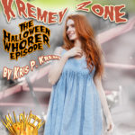 Tales from the Kremey Zone Halloween Whorer Episode by Kris P. Kreme