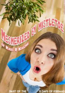 Mesmerized by Mistletoe by Kris P. Kreme