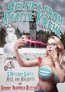 Selfies from Kastle Kreme #41 - SINtendo Santa: Nice and Naughty & Booby Trapped Blizzard by Kris P. Kreme