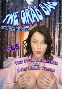 The Grab Bag #43 - The Four Whoresmen & I See Horny People by Kris P. Kreme
